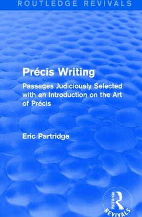 Pre´cis Writing (Routledge Revivals): Passages Judiciously Selected with an Introduction on the Art of Pre´cis book cover