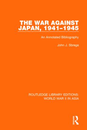 The War Against Japan, 1941-1945 (RLE World War II in Asia): An Annotated Bibliography, 1st Edition (Paperback) book cover