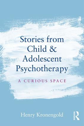 Stories from Child & Adolescent Psychotherapy: A Curious Space, 1st Edition (Paperback) book cover