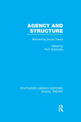Agency and Structure: Reorienting Social Theory, 1st Edition (Paperback) book cover