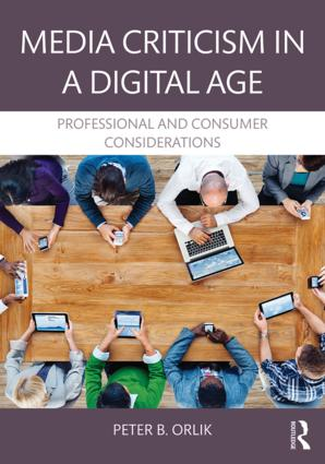 Media Criticism in a Digital Age: Professional And Consumer Considerations, 1st Edition (Paperback) book cover