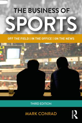 The Business of Sports: Off the Field, in the Office, on the News, 3rd Edition (Paperback) book cover
