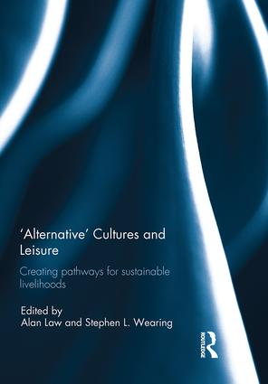 'Alternative' cultures and leisure: Creating pathways for sustainable livelihoods book cover