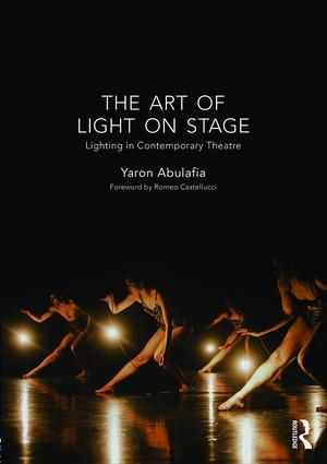 The Art of Light on Stage: Lighting in Contemporary Theatre, 1st Edition (Hardback) book cover