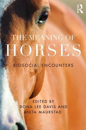 The Meaning of Horses: Biosocial Encounters book cover