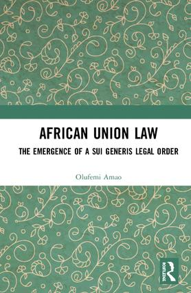 African Union Law: The Emergence of a Sui Generis Legal Order book cover