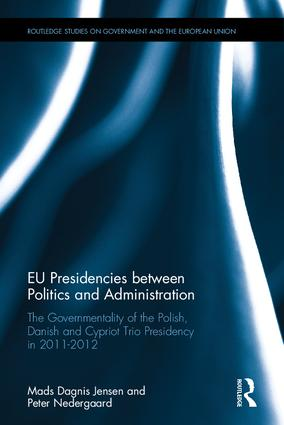 EU Presidencies between Politics and Administration: The Governmentality of the Polish, Danish and Cypriot Trio Presidency in 2011-2012 (Hardback) book cover