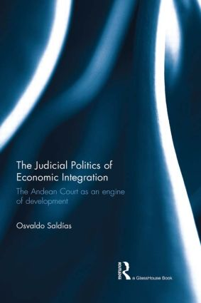 The Judicial Politics of Economic Integration: The Andean Court as an Engine of Development, 1st Edition (Paperback) book cover