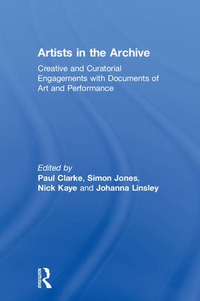 Artists in the Archive: Creative and Curatorial Engagements with Documents of Art and Performance book cover