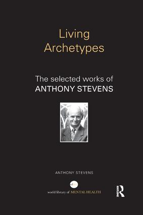 Living Archetypes: The selected works of Anthony Stevens, 1st Edition (Paperback) book cover