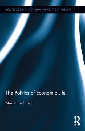 The Politics of Economic Life: 1st Edition (Hardback) book cover