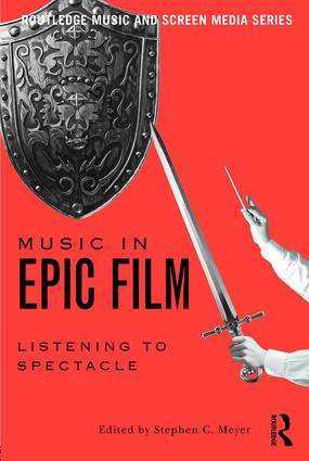 Music in Epic Film: Listening to Spectacle, 1st Edition (Paperback) book cover