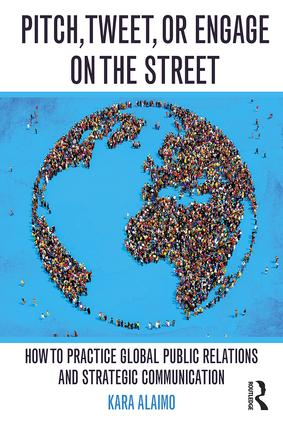 Pitch, Tweet, or Engage on the Street: How to Practice Global Public Relations and Strategic Communication, 1st Edition (Paperback) book cover