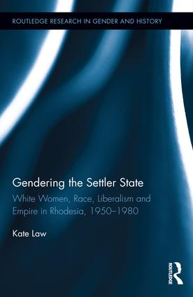 Gendering the Settler State: White Women, Race, Liberalism and Empire in Rhodesia, 1950-1980 (Hardback) book cover