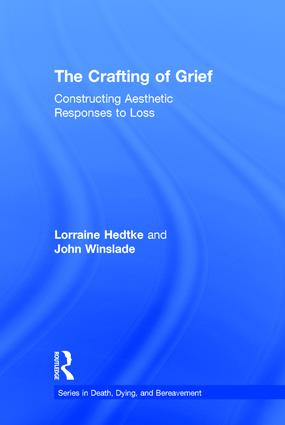 The Crafting of Grief: Constructing Aesthetic Responses to Loss, 1st Edition (Hardback) book cover