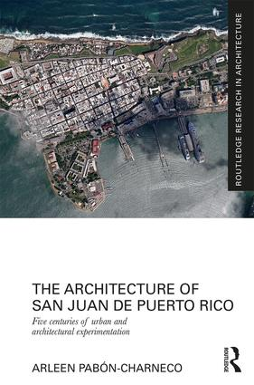 The Architecture of San Juan de Puerto Rico: Five centuries of urban and architectural experimentation (Hardback) book cover