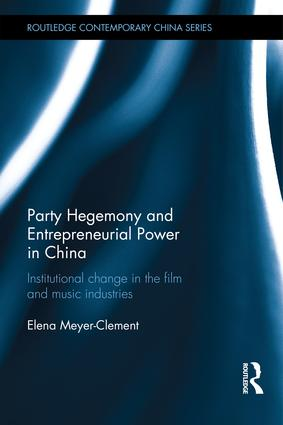 Party Hegemony and Entrepreneurial Power in China: Institutional Change in the Film and Music Industries, 1st Edition (Hardback) book cover