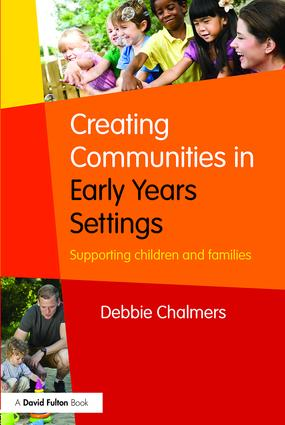 Creating Communities in Early Years Settings: Supporting children and families book cover