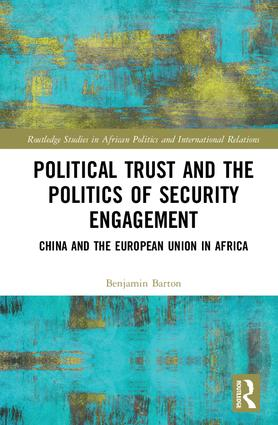 Political Trust and the Politics of Security Engagement: China and the European Union in Africa book cover