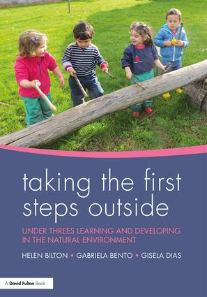 Taking the First Steps Outside: Under threes learning and developing in the natural environment, 1st Edition (Paperback) book cover