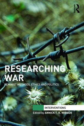 Researching War: Feminist Methods, Ethics and Politics book cover