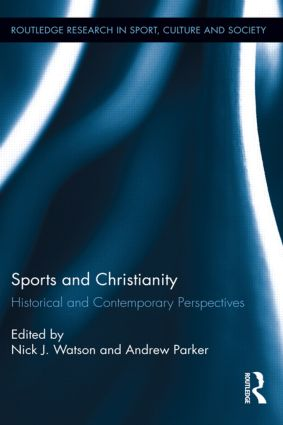 Sports and Christianity: Historical and Contemporary Perspectives, 1st Edition (Paperback) book cover
