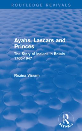 Ayahs, Lascars and Princes: The Story of Indians in Britain 1700-1947, 1st Edition (Paperback) book cover
