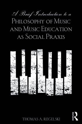 A Brief Introduction to A Philosophy of Music and Music Education as Social Praxis