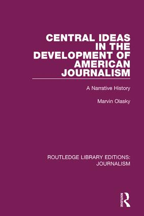 Central Ideas in the Development of American Journalism: A Narrative History book cover