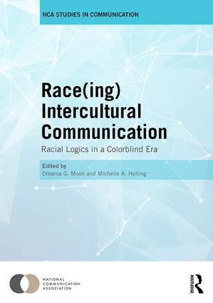 Race(ing) Intercultural Communication: Racial Logics in a Colorblind Era book cover