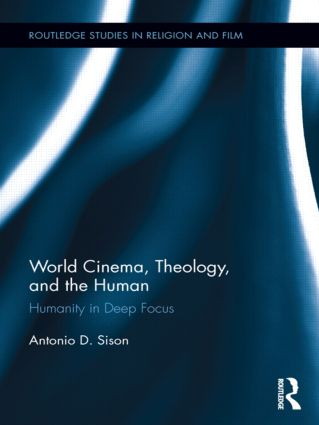 World Cinema, Theology, and the Human: Humanity in Deep Focus book cover