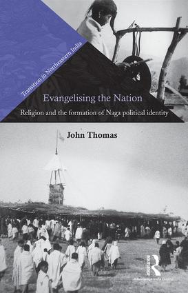 Evangelising the Nation: Religion and the Formation of Naga Political Identity, 1st Edition (Hardback) book cover