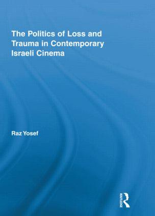 The Politics of Loss and Trauma in Contemporary Israeli Cinema book cover