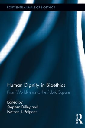 Human Dignity in Bioethics: From Worldviews to the Public Square book cover
