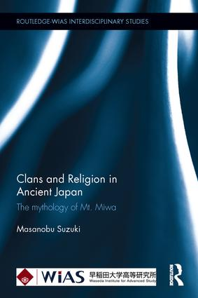 Clans and Religion in Ancient Japan: The mythology of Mt. Miwa, 1st Edition (Hardback) book cover