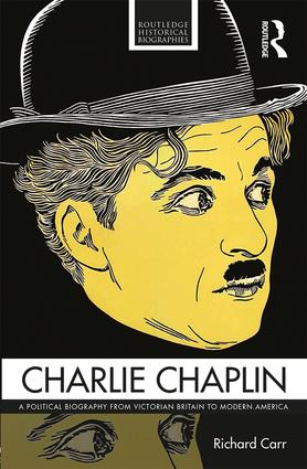 Charlie Chaplin: A Political Biography from Victorian Britain to Modern America book cover