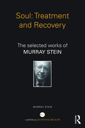 Soul: Treatment and Recovery: The selected works of Murray Stein, 1st Edition (Paperback) book cover