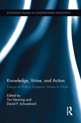 Knowledge, Virtue, and Action: Putting Epistemic Virtues to Work, 1st Edition (Paperback) book cover