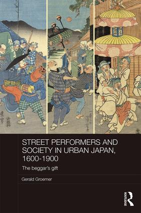 Street Performers and Society in Urban Japan, 1600-1900: The Beggar's Gift, 1st Edition (Hardback) book cover
