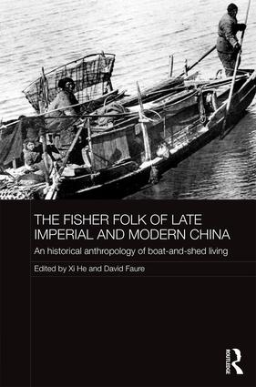 The Fisher Folk of Late Imperial and Modern China: An Historical Anthropology of Boat-and-Shed Living book cover