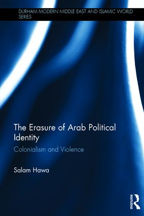 The Erasure of Arab Political Identity: Colonialism and Violence book cover