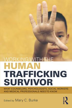Working with the Human Trafficking Survivor: What Therapists and Human Service and Health Care Providers Need to Know book cover