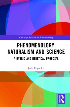Phenomenology, Naturalism and Science: A Hybrid and Heretical Proposal Couverture du livre