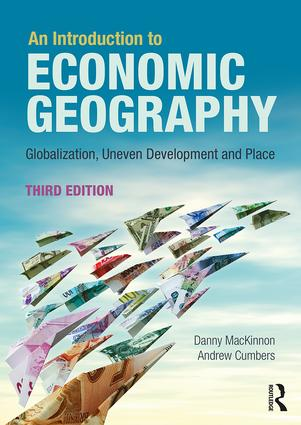 An Introduction to Economic Geography: Globalisation, Uneven Development and Place, 3rd Edition (Paperback) book cover