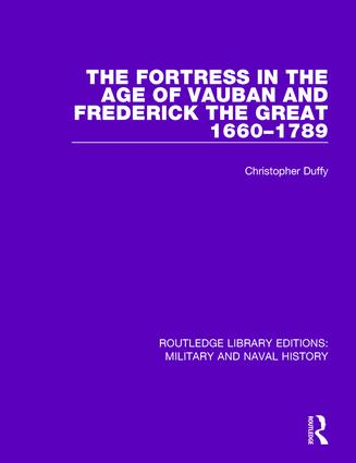 The Fortress in the Age of Vauban and Frederick the Great 1660-1789