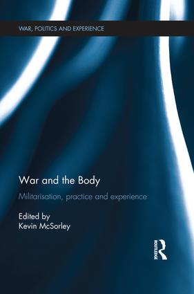 War and the Body: Militarisation, Practice and Experience book cover