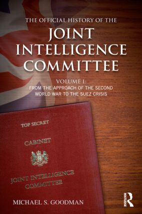 The Official History of the Joint Intelligence Committee: Volume I: From the Approach of the Second World War to the Suez Crisis, 1st Edition (Paperback) book cover