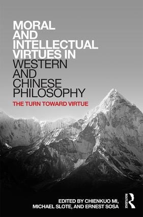 Moral and Intellectual Virtues in Western and Chinese Philosophy: The Turn toward Virtue book cover
