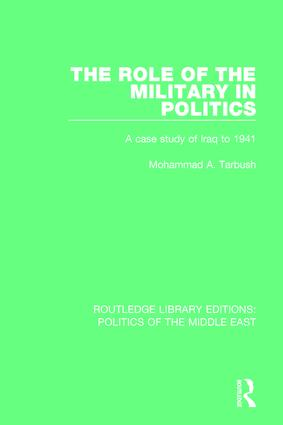 The Role of the Military in Politics: A Case Study of Iraq to 1941 book cover