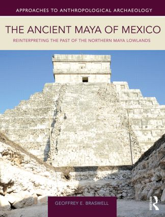 The Ancient Maya of Mexico: Reinterpreting the Past of the Northern Maya Lowlands, 1st Edition (Paperback) book cover